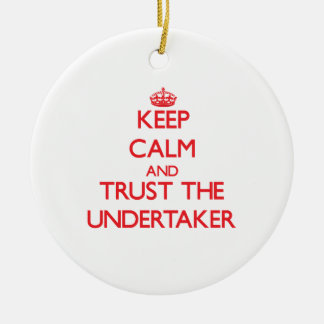 Keep Calm and Trust the Undertaker Christmas Tree Ornaments