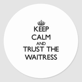 Keep Calm and Trust the Waitress Round Sticker