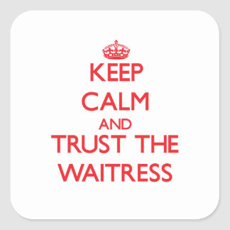 Keep Calm and Trust the Waitress Square Sticker