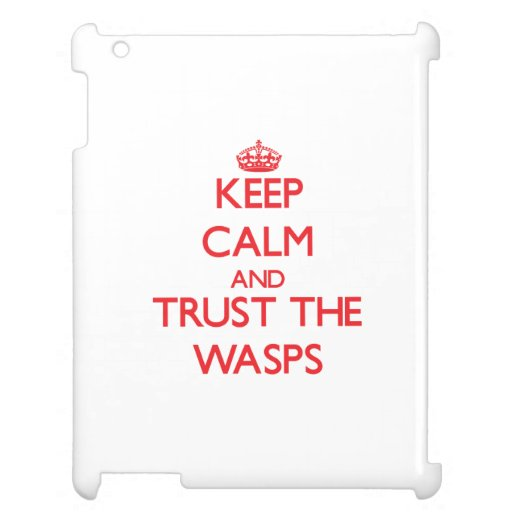 Keep calm and Trust the Wasps Cover For The iPad 2 3 4