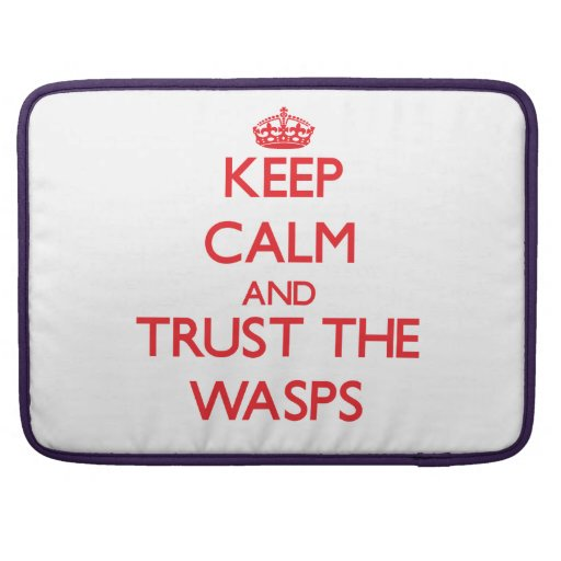 Keep calm and Trust the Wasps Sleeve For MacBooks