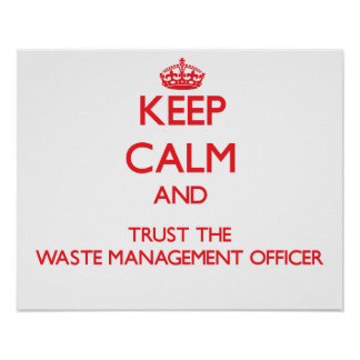 Keep Calm and Trust the Waste Management Officer Posters