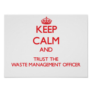 Keep Calm and Trust the Waste Management Officer Print