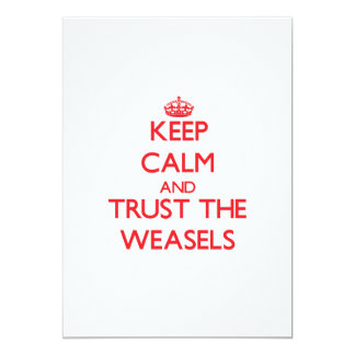 Keep calm and Trust the Weasels 13 Cm X 18 Cm Invitation Card