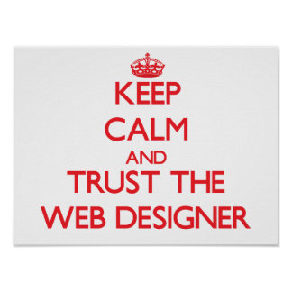 Keep Calm and Trust the Web Designer Poster