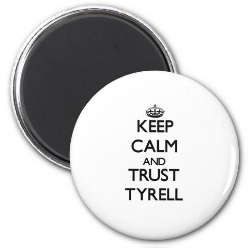 Keep Calm and TRUST Tyrell Fridge Magnet