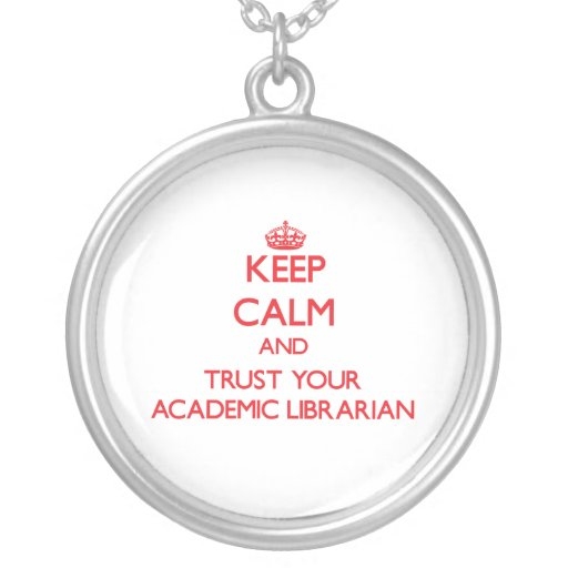 Keep Calm and trust your Academic Librarian Custom Necklace