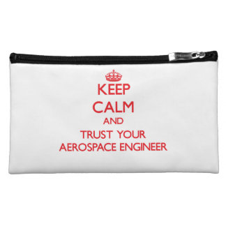 Keep Calm and trust your Aerospace Engineer Makeup Bag