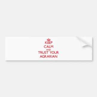 Keep Calm and Trust Your Agrarian Bumper Stickers