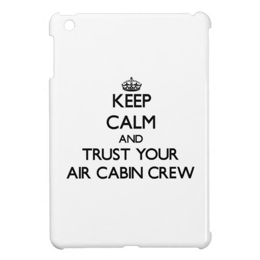 Keep Calm and Trust Your Air Cabin Crew iPad Mini Case