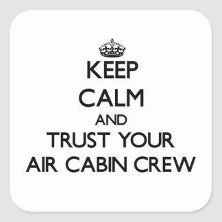 Keep Calm and Trust Your Air Cabin Crew Square Sticker