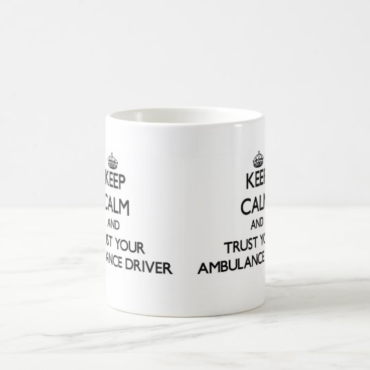 Keep Calm and Trust Your Ambulance Driver Coffee