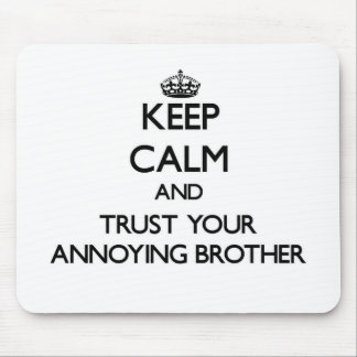 Keep Calm and Trust  your Annoying Brother Mouse Pad