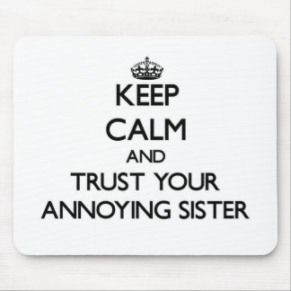 Keep Calm and Trust  your Annoying Sister Mouse Pad