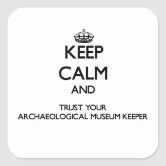 Keep Calm and Trust Your Archaeological Museum Kee Sticker