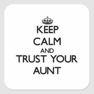 Keep Calm and Trust  your Aunt Square Sticker