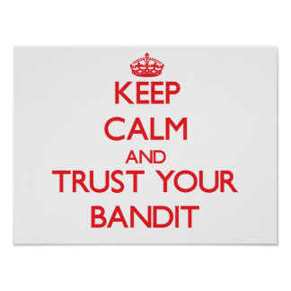 Keep Calm and Trust Your Bandit Posters