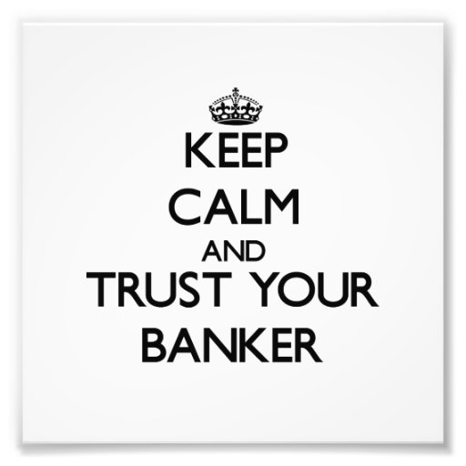 Keep Calm and Trust Your Banker Photo Print