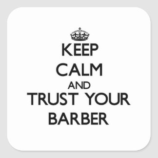 Keep Calm and Trust Your Barber Square Sticker