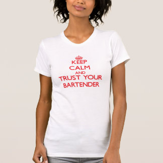 Keep Calm and Trust Your Bartender Tshirts