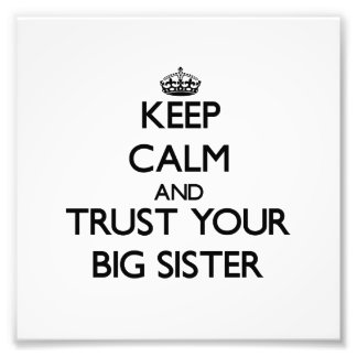 Keep Calm and Trust  your Big Sister Photo