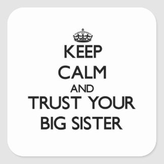 Keep Calm and Trust  your Big Sister Square Sticker