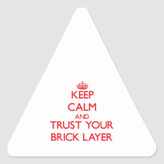 Keep Calm and Trust Your Brick Layer Triangle Sticker