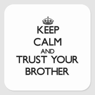 Keep Calm and Trust  your Brother Square Sticker