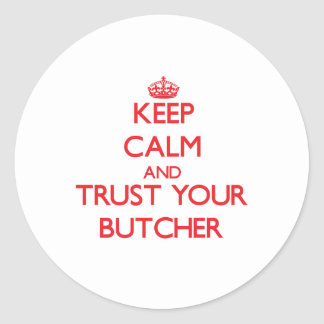 Keep Calm and Trust Your Butcher Classic Round Sticker