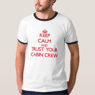 Keep Calm and Trust Your Cabin Crew T Shirts