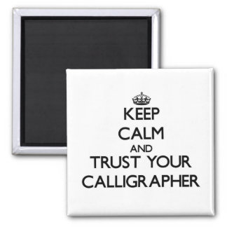 Keep Calm and Trust Your Calligrapher Fridge Magnet