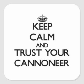 Keep Calm and Trust Your Cannoneer Square Sticker