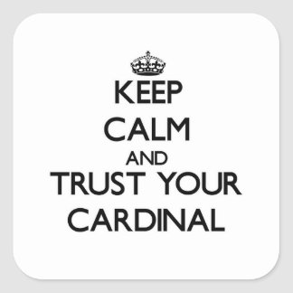 Keep Calm and Trust Your Cardinal Square Sticker