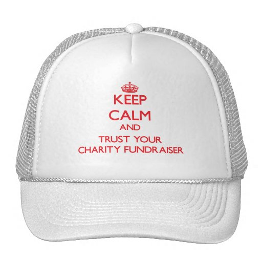 Keep Calm and trust your Charity Fundraiser Trucker Hats