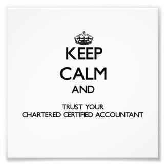Keep Calm and Trust Your Chartered Certified Accou Photographic Print