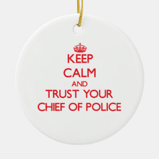 Keep Calm and Trust Your Chief Of Police Christmas Ornament