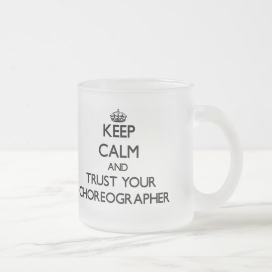 Keep Calm and Trust Your Choreographer Frosted Glass