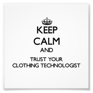 Keep Calm and Trust Your Clothing Technologist Photographic Print