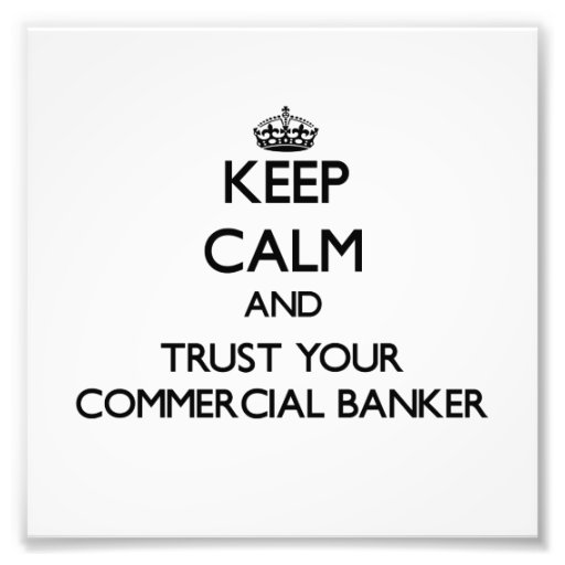 Keep Calm and Trust Your Commercial Banker Photo Print