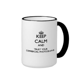 Keep Calm and Trust Your Commercial Photographer Ringer Coffee Mug