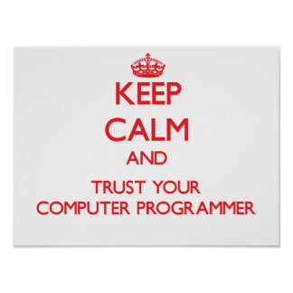 Keep Calm and Trust Your Computer Programmer Poster