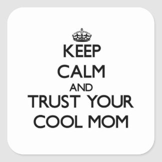 Keep Calm and Trust  your Cool Mom Square Sticker