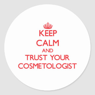 Keep Calm and Trust Your Cosmetologist Stickers