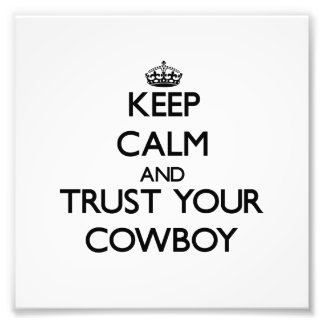Keep Calm and Trust Your Cowboy Art Photo