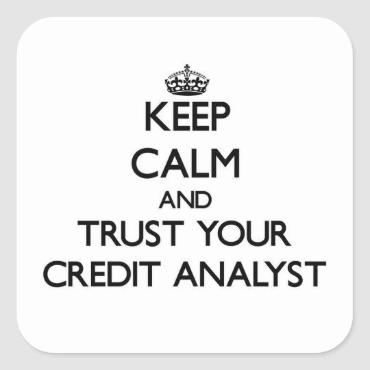 Keep Calm and Trust Your Credit Analyst Square