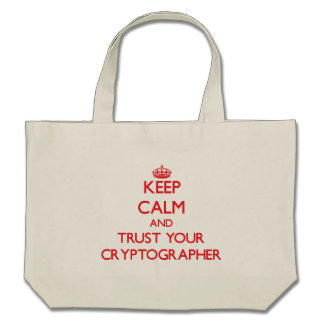 Keep Calm and trust your Cryptographer Tote Bags