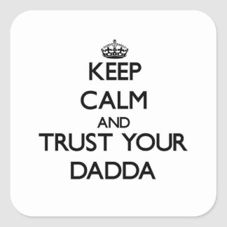Keep Calm and Trust  your Dadda Square Sticker