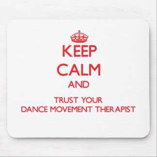 Keep Calm and Trust Your Dance Movement arapist Mouse Pad