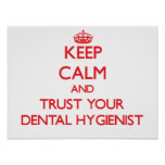 Keep Calm and Trust Your Dental Hygienist Poster