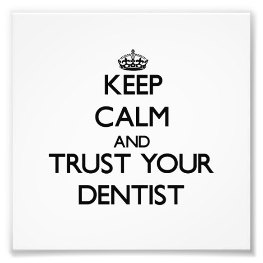 Keep Calm and Trust Your Dentist Photographic Print